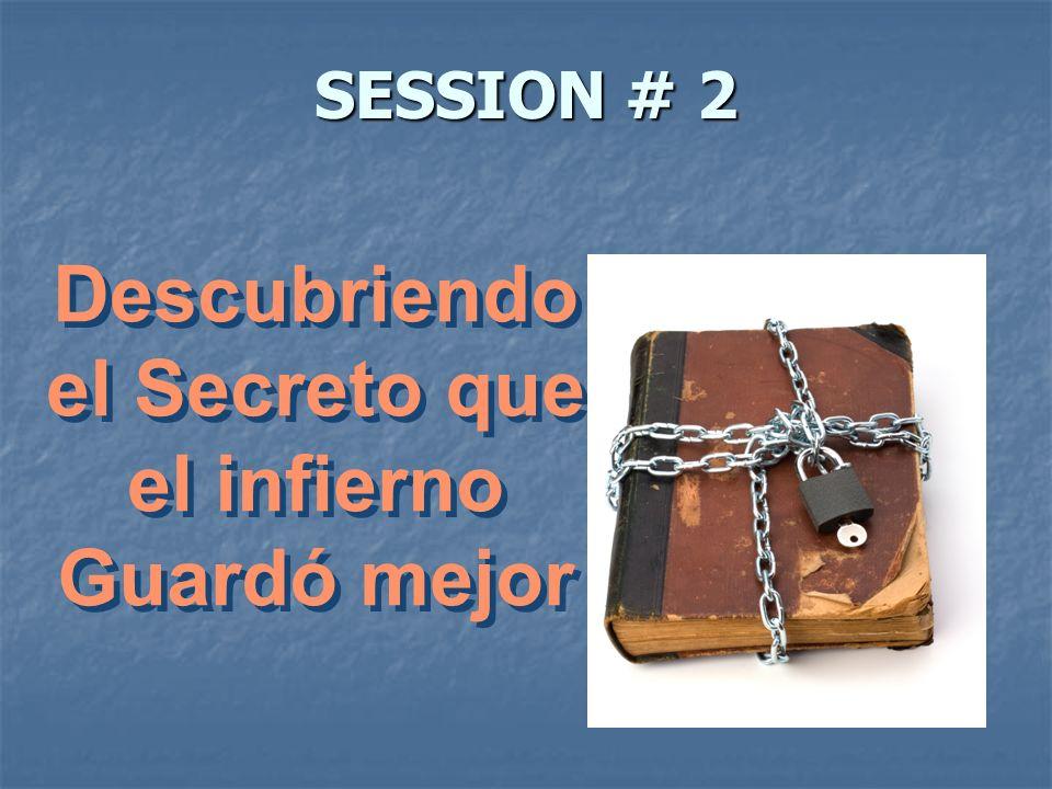 SESSION # 2 Descubriendo el Secreto que el infierno Guardó mejor