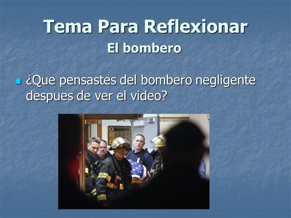Tema Para Reflexionar El bombero ¿Que pensastes del bombero negligente despues de ver el video? ¿Que pensastes del bombero negligente despues de ver e