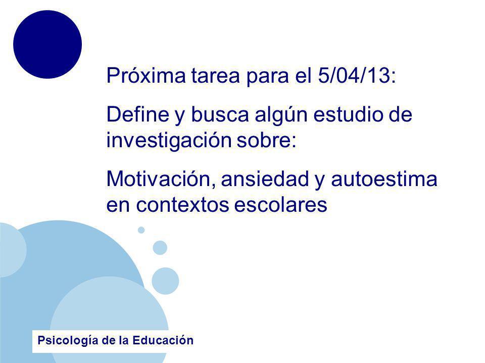 www.company.com Próxima tarea para el 5/04/13: Define y busca algún estudio de investigación sobre: Motivación, ansiedad y autoestima en contextos escolares Psicología de la Educación