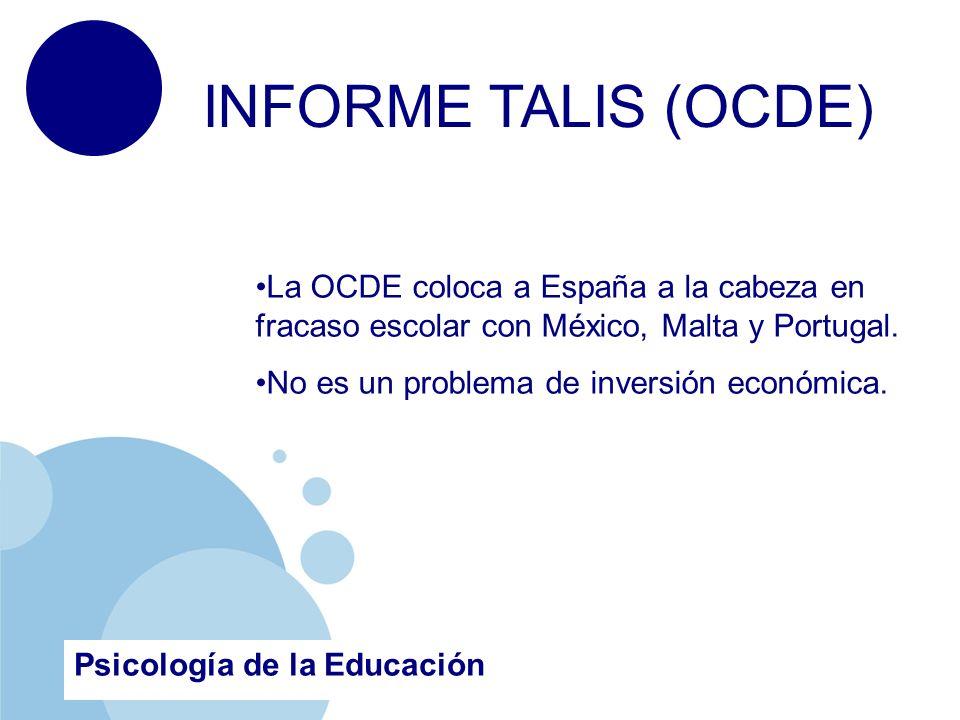 Psicología de la Educación INFORME TALIS (OCDE) La OCDE coloca a España a la cabeza en fracaso escolar con México, Malta y Portugal.