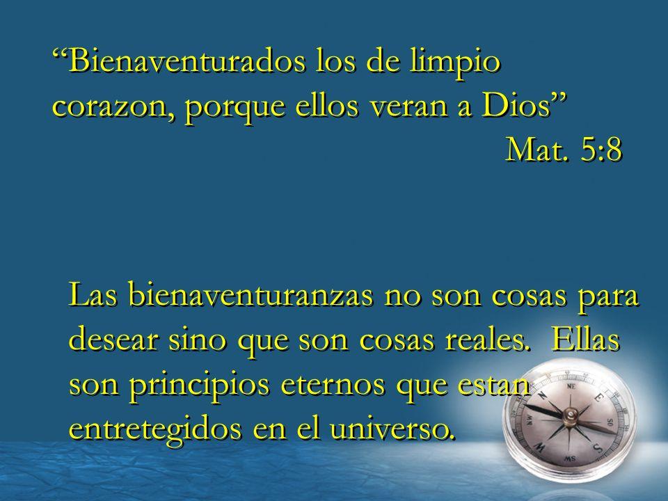 Bienaventurados los de limpio corazon, porque ellos veran a Dios Mat. 5:8 Bienaventurados los de limpio corazon, porque ellos veran a Dios Mat. 5:8 La