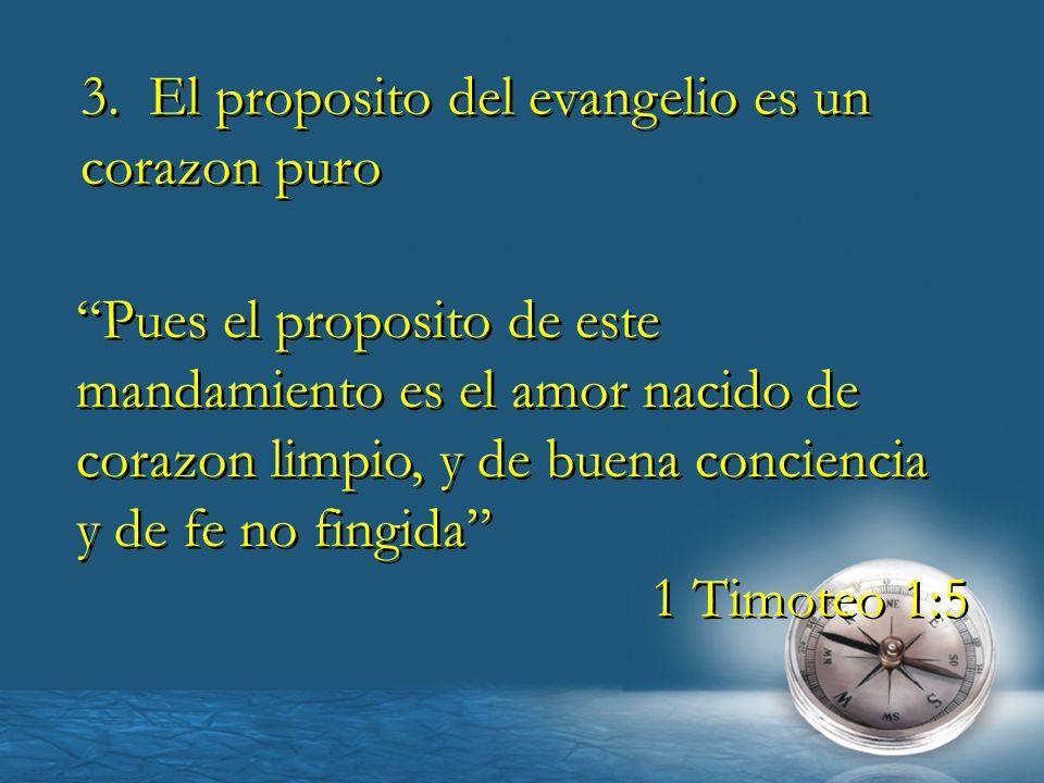 3. El proposito del evangelio es un corazon puro 3. El proposito del evangelio es un corazon puro Pues el proposito de este mandamiento es el amor nac