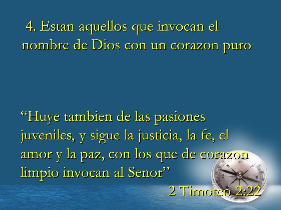 4. Estan aquellos que invocan el nombre de Dios con un corazon puro Huye tambien de las pasiones juveniles, y sigue la justicia, la fe, el amor y la p