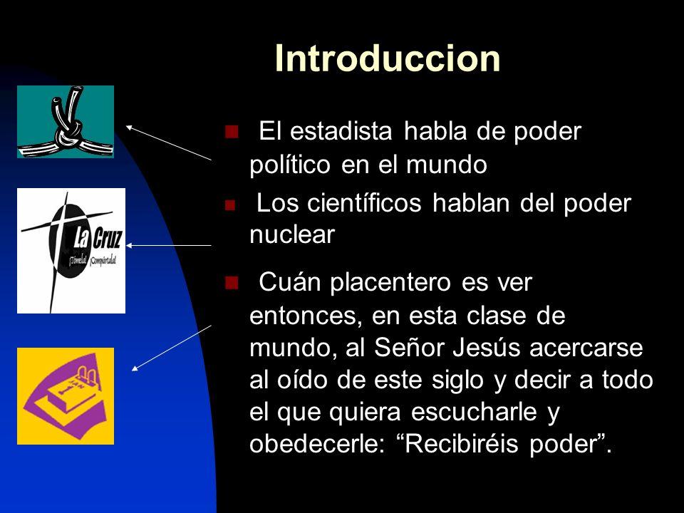 Introduccion El estadista habla de poder político en el mundo Los científicos hablan del poder nuclear Cuán placentero es ver entonces, en esta clase