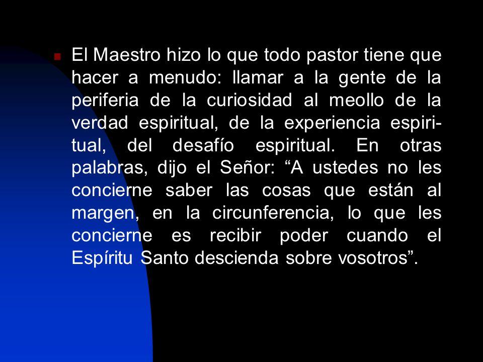 El Maestro hizo lo que todo pastor tiene que hacer a menudo: llamar a la gente de la periferia de la curiosidad al meollo de la verdad espiritual, de