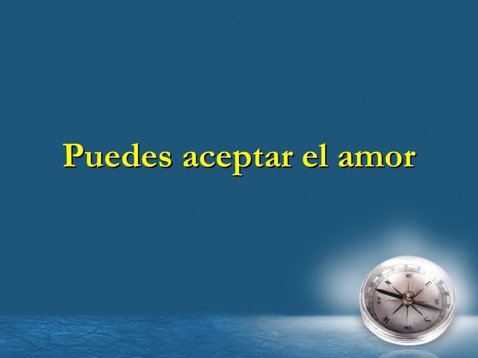 Puedes aceptar el amor