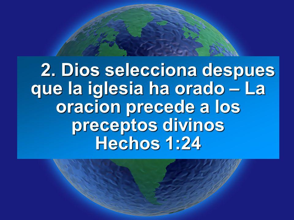 Slide 4 2. Dios selecciona despues que la iglesia ha orado – La oracion precede a los preceptos divinos Hechos 1:24 2. Dios selecciona despues que la