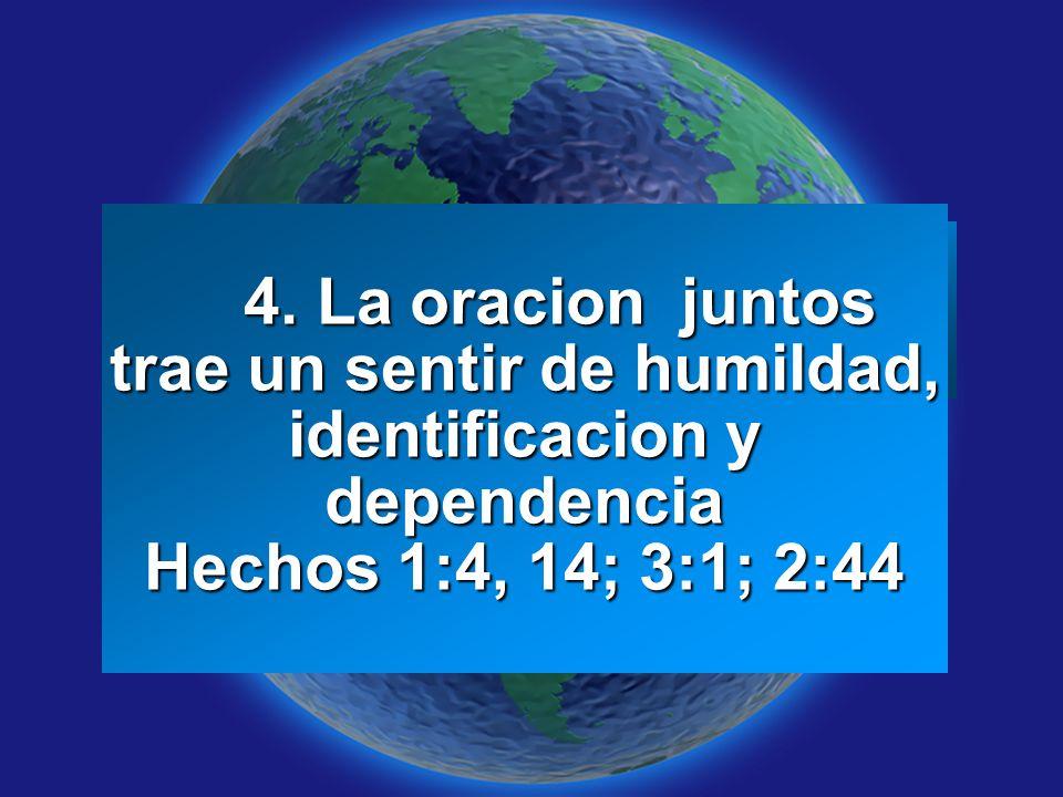 Slide 6 4. La oracion juntos trae un sentir de humildad, identificacion y dependencia Hechos 1:4, 14; 3:1; 2:44 4. La oracion juntos trae un sentir de