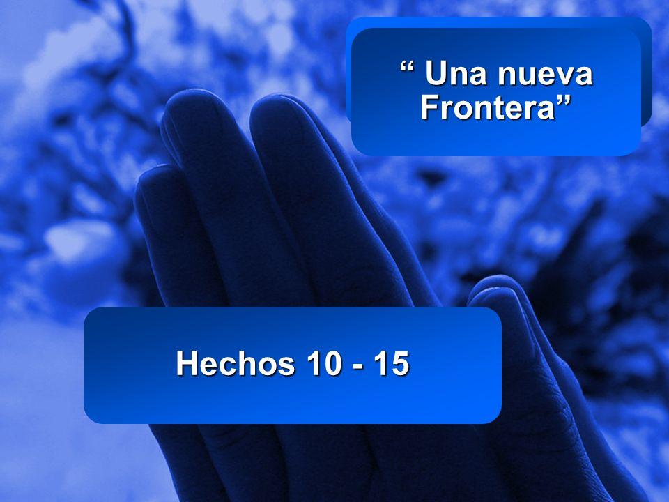 Slide 1 Una nueva Frontera Una nueva Frontera Hechos 10 - 15