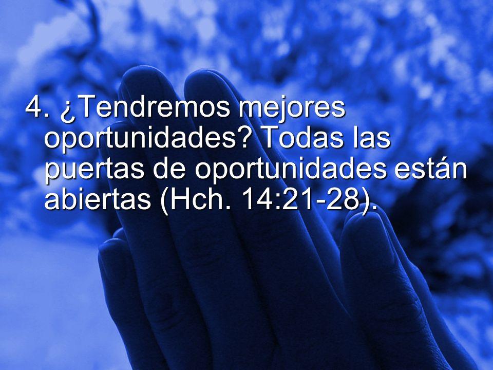 Slide 16 4. ¿Tendremos mejores oportunidades? Todas las puertas de oportunidades están abiertas (Hch. 14:21-28).