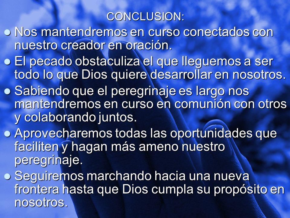 Slide 20 CONCLUSION: Nos mantendremos en curso conectados con nuestro creador en oración. Nos mantendremos en curso conectados con nuestro creador en