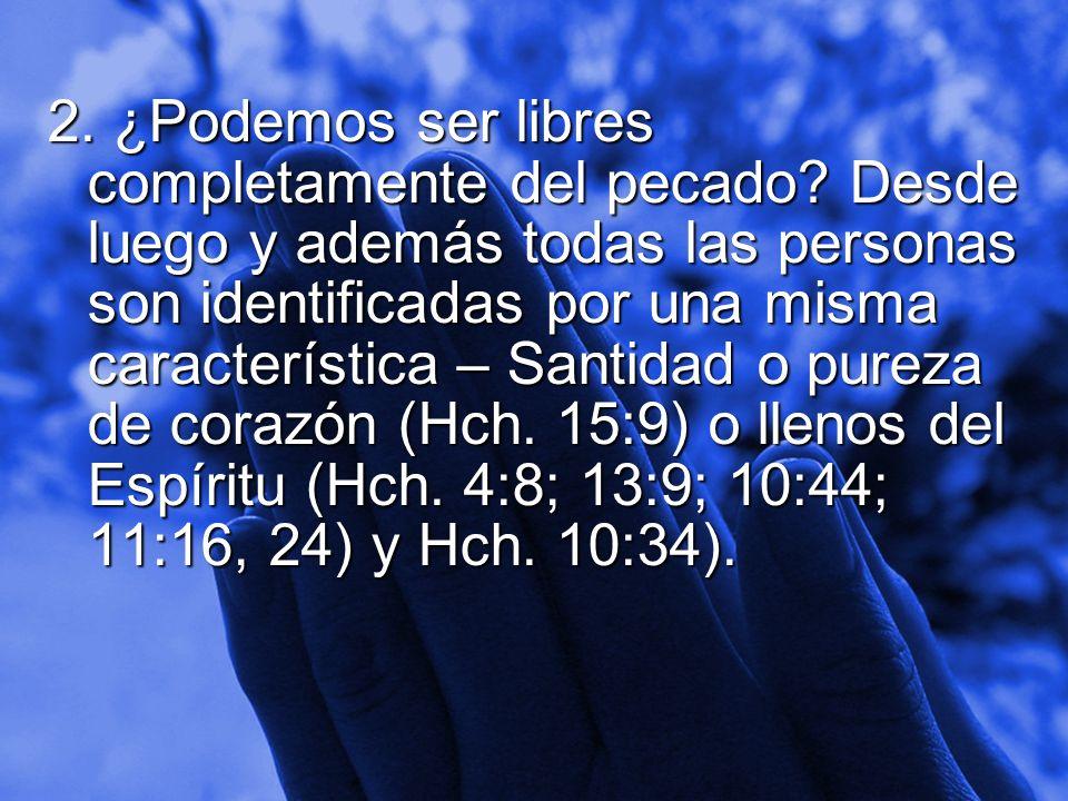Slide 6 2. ¿Podemos ser libres completamente del pecado? Desde luego y además todas las personas son identificadas por una misma característica – Sant
