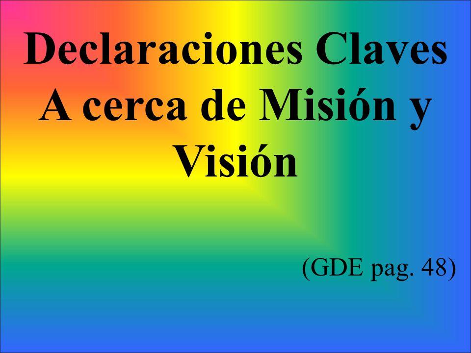 Declaraciones Claves A cerca de Misión y Visión (GDE pag. 48)