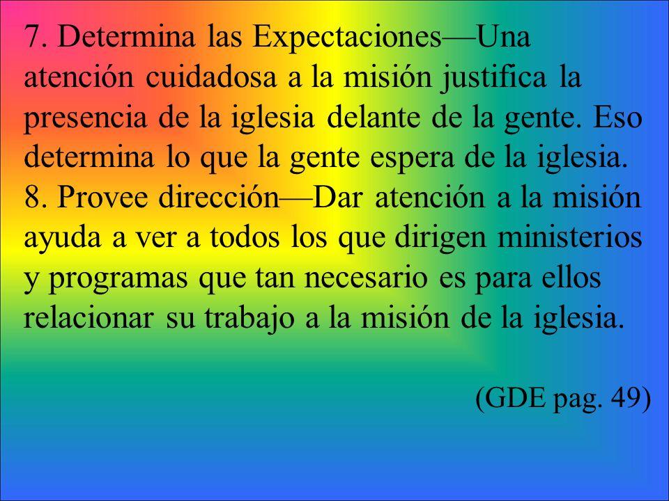 7. Determina las ExpectacionesUna atención cuidadosa a la misión justifica la presencia de la iglesia delante de la gente. Eso determina lo que la gen