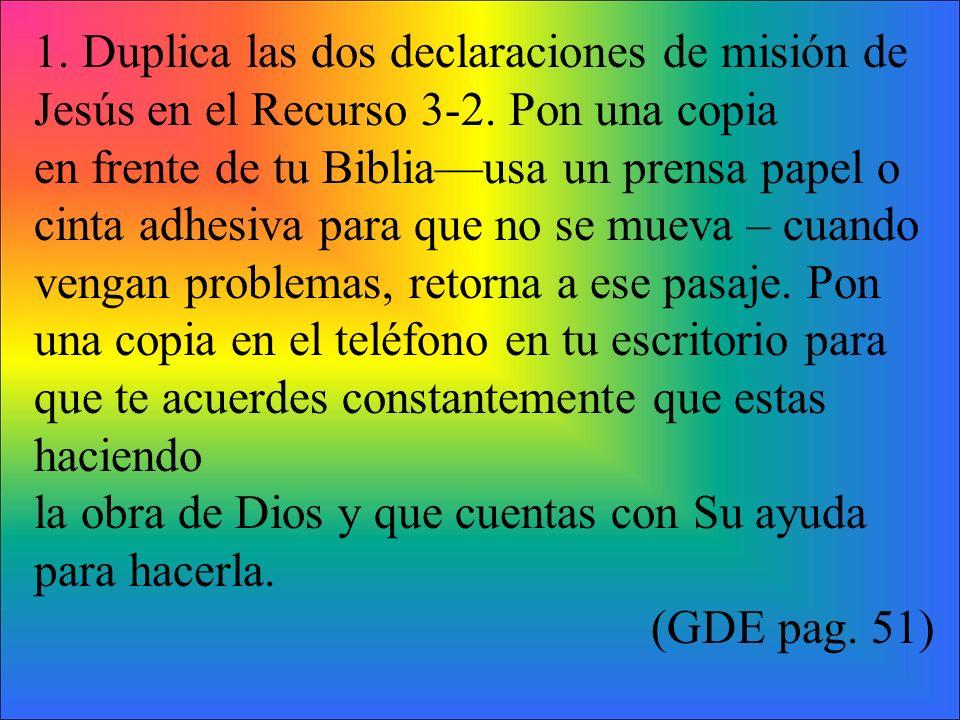 1. Duplica las dos declaraciones de misión de Jesús en el Recurso 3-2. Pon una copia en frente de tu Bibliausa un prensa papel o cinta adhesiva para q