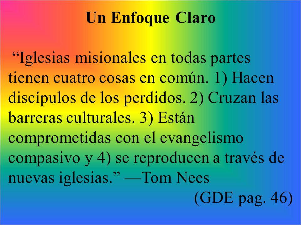 Un Enfoque Claro Iglesias misionales en todas partes tienen cuatro cosas en común. 1) Hacen discípulos de los perdidos. 2) Cruzan las barreras cultura