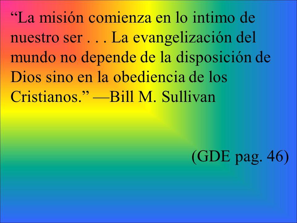 La misión comienza en lo intimo de nuestro ser... La evangelización del mundo no depende de la disposición de Dios sino en la obediencia de los Cristi