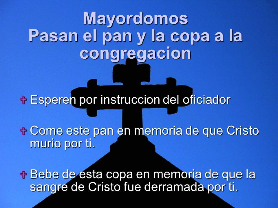 Slide 11 Mayordomos Pasan el pan y la copa a la congregacion Esperen por instruccion del oficiador Esperen por instruccion del oficiador Come este pan