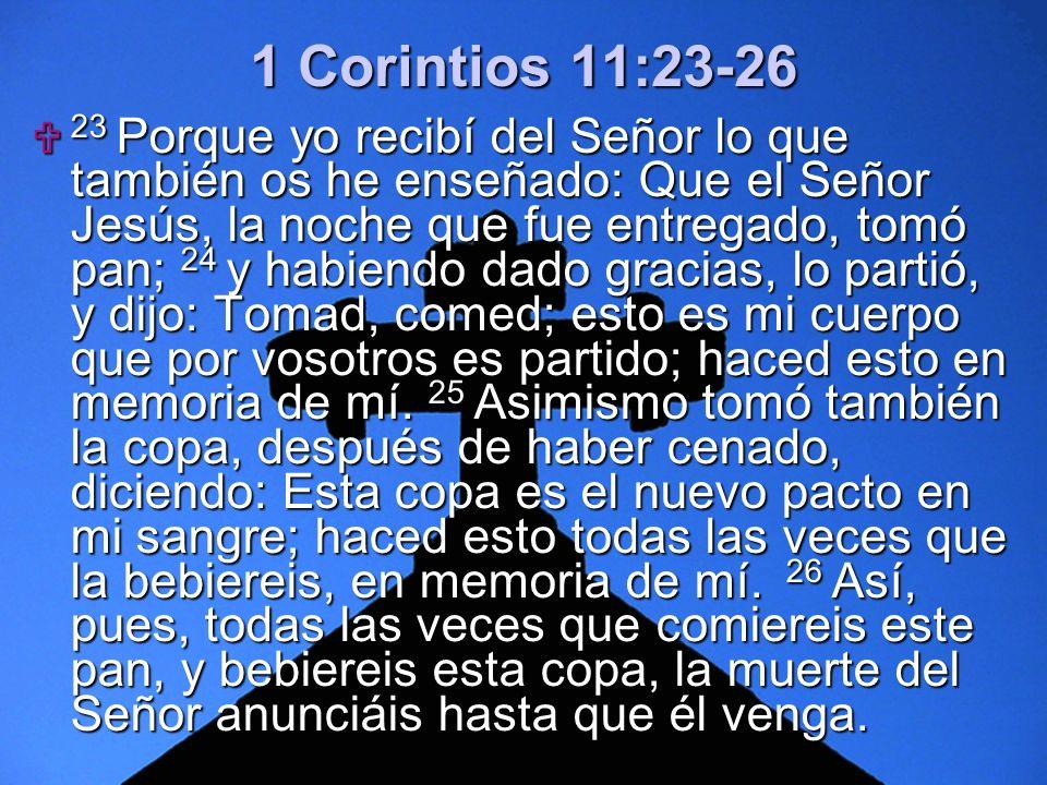 Slide 2 1 Corintios 11:23-26 23 Porque yo recibí del Señor lo que también os he enseñado: Que el Señor Jesús, la noche que fue entregado, tomó pan; 24