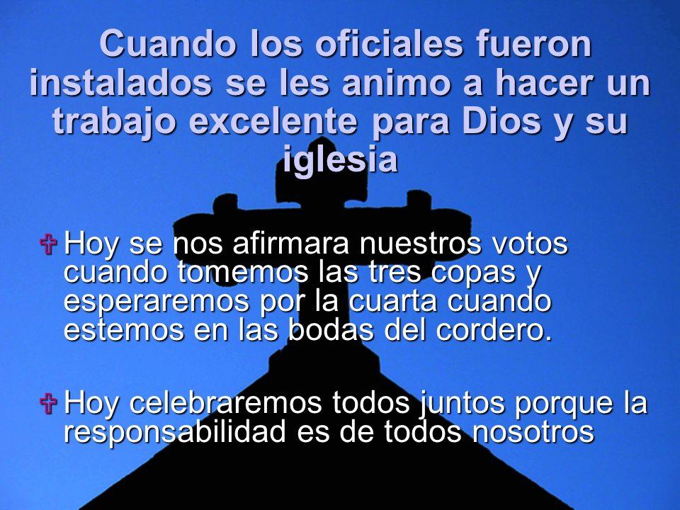 Slide 3 Cuando los oficiales fueron instalados se les animo a hacer un trabajo excelente para Dios y su iglesia Cuando los oficiales fueron instalados