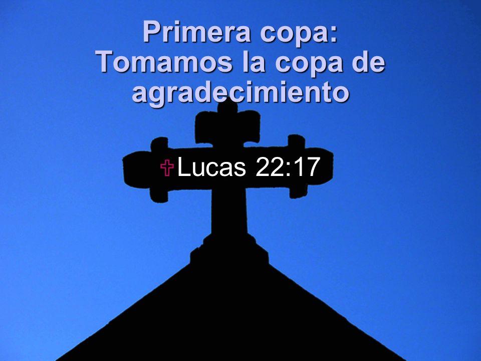 Slide 4 Primera copa: Tomamos la copa de agradecimiento Lucas 22:17 Lucas 22:17