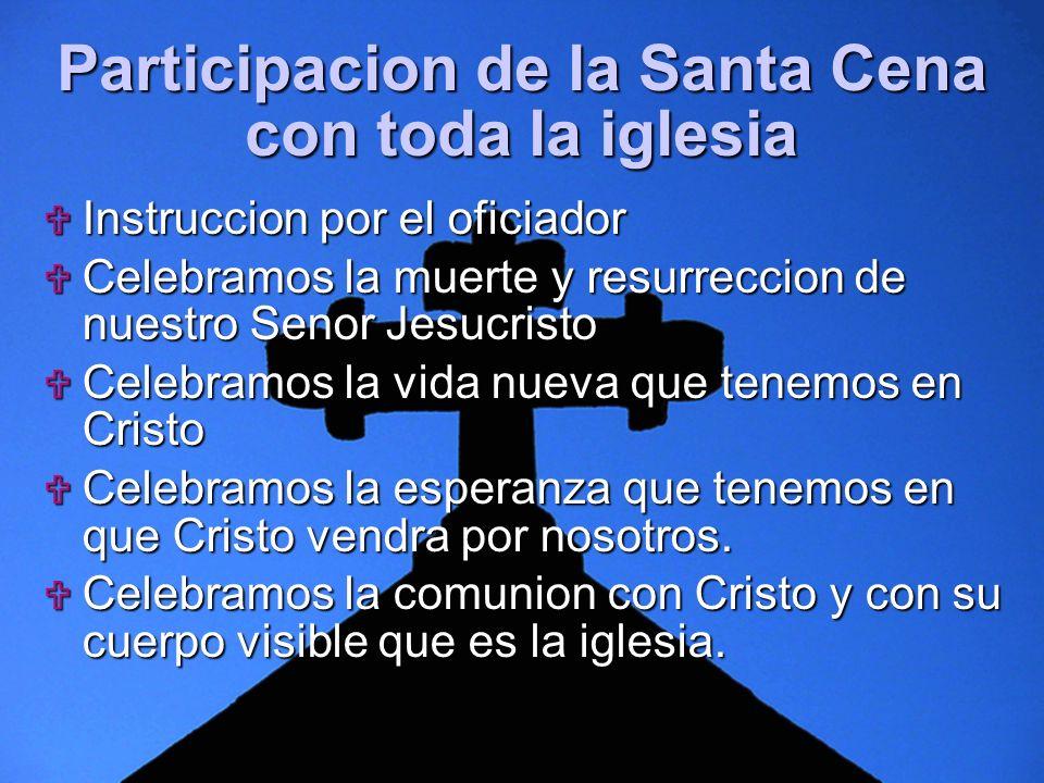 Slide 8 Participacion de la Santa Cena con toda la iglesia Instruccion por el oficiador Instruccion por el oficiador Celebramos la muerte y resurrecci