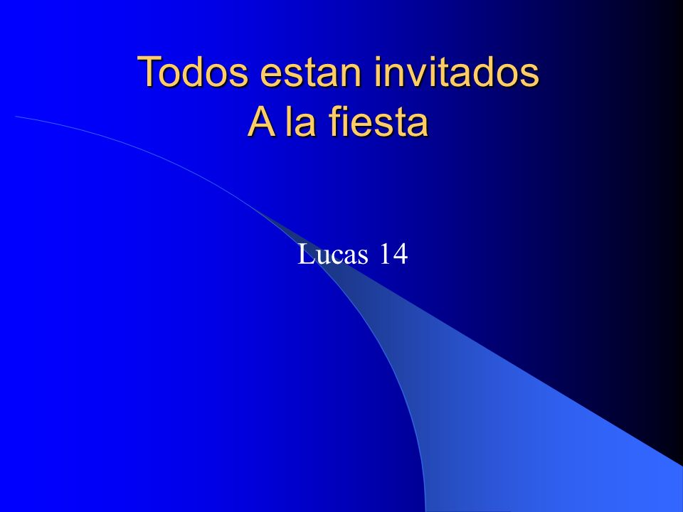 Lucas 14 Todos estan invitados A la fiesta
