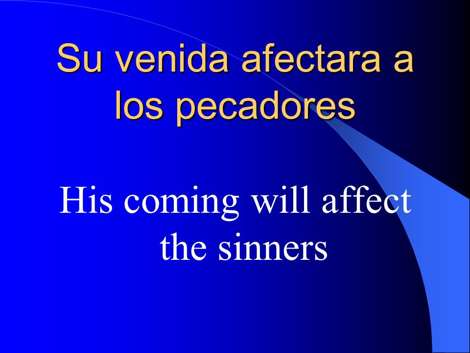 Su venida afectara a los pecadores His coming will affect the sinners