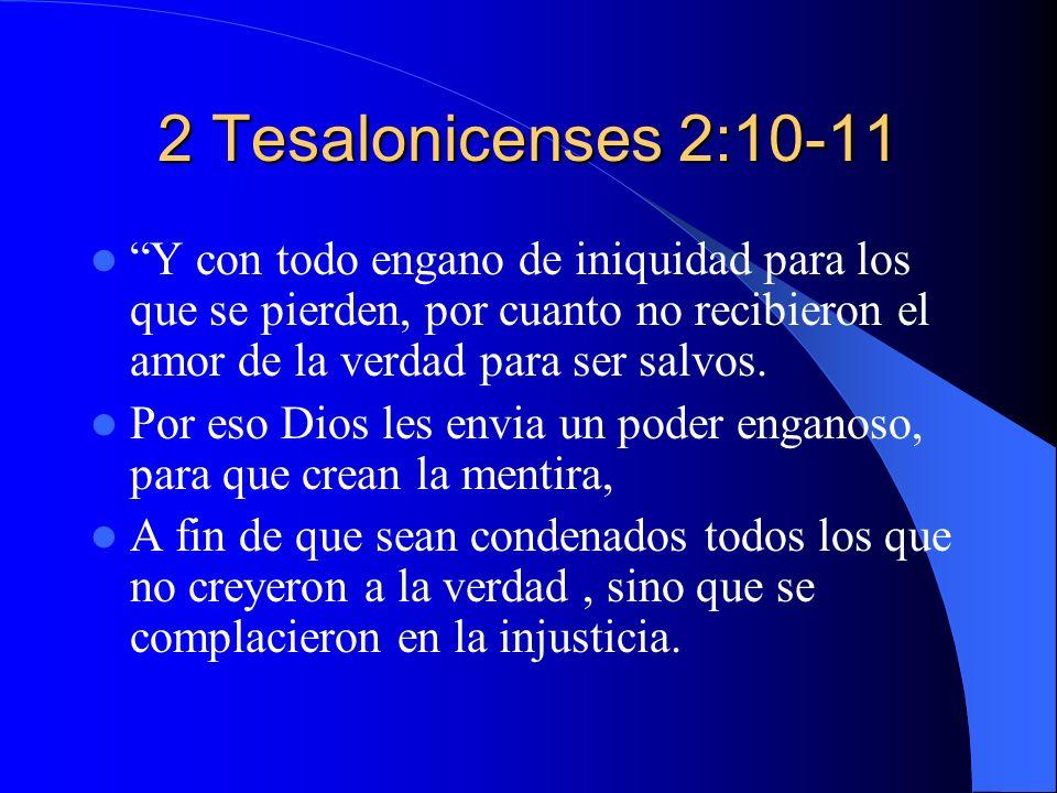 2 Tesalonicenses 2:10-11 Y con todo engano de iniquidad para los que se pierden, por cuanto no recibieron el amor de la verdad para ser salvos. Por es