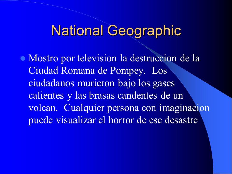 National Geographic Mostro por television la destruccion de la Ciudad Romana de Pompey. Los ciudadanos murieron bajo los gases calientes y las brasas