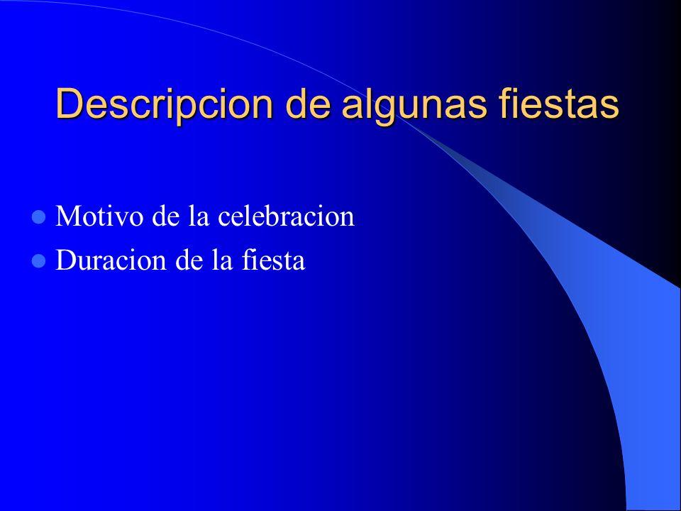Descripcion de algunas fiestas Motivo de la celebracion Duracion de la fiesta