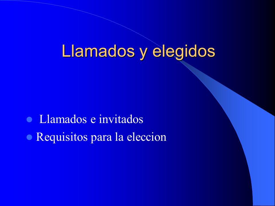 Llamados y elegidos Llamados y elegidos Llamados e invitados Requisitos para la eleccion