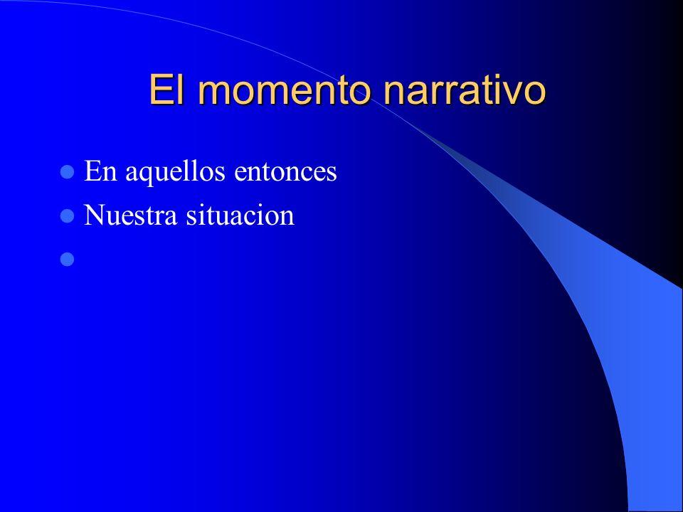 El momento narrativo El momento narrativo En aquellos entonces Nuestra situacion