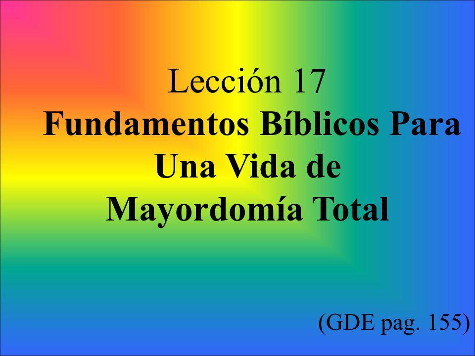 Lección 17 Fundamentos Bíblicos Para Una Vida de Mayordomía Total (GDE pag. 155)