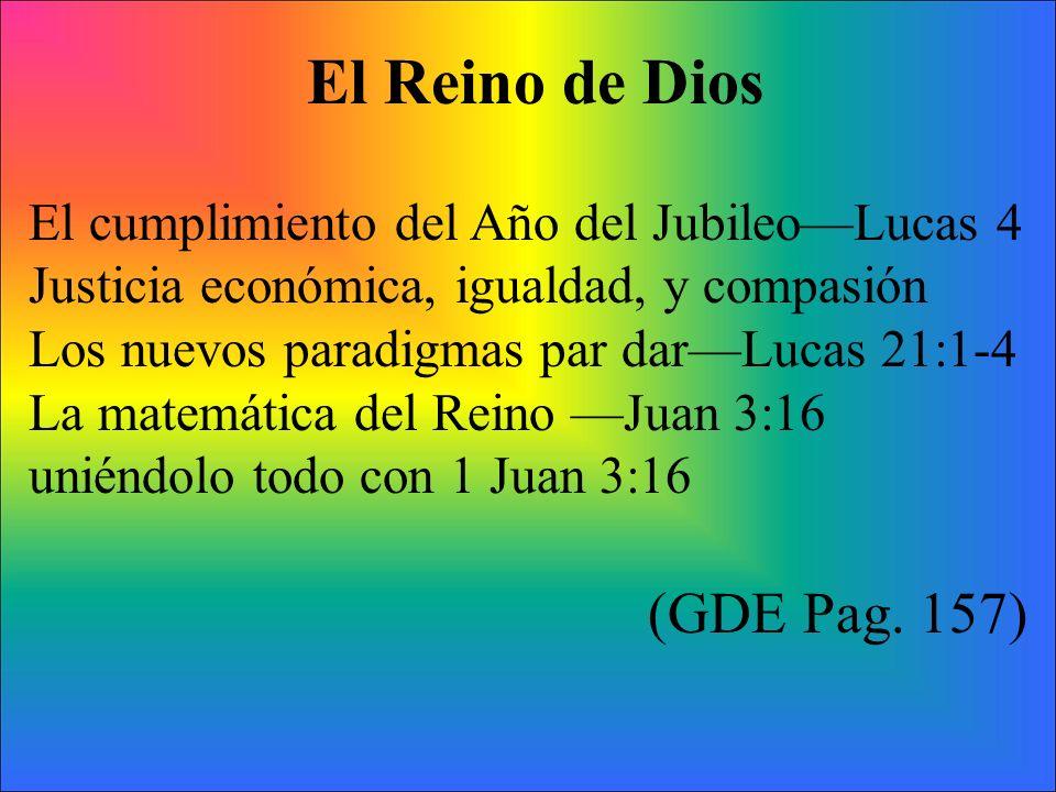 El Reino de Dios El cumplimiento del Año del JubileoLucas 4 Justicia económica, igualdad, y compasión Los nuevos paradigmas par darLucas 21:1-4 La mat