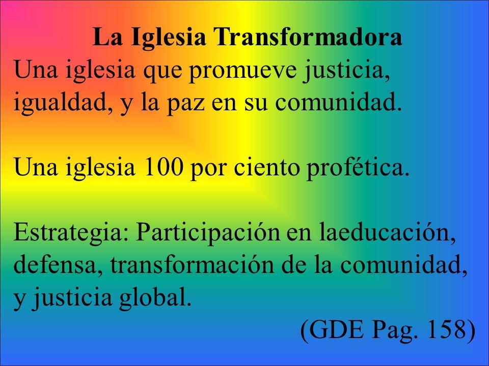 La Iglesia Transformadora Una iglesia que promueve justicia, igualdad, y la paz en su comunidad. Una iglesia 100 por ciento profética. Estrategia: Par