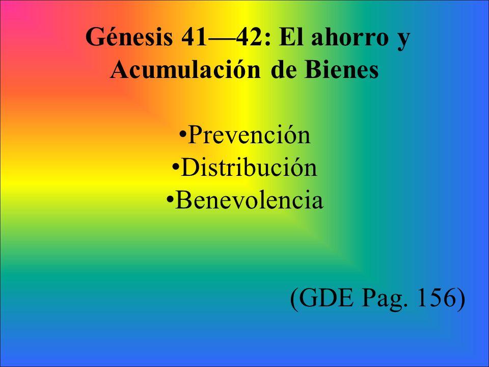Génesis 4142: El ahorro y Acumulación de Bienes Prevención Distribución Benevolencia (GDE Pag. 156)
