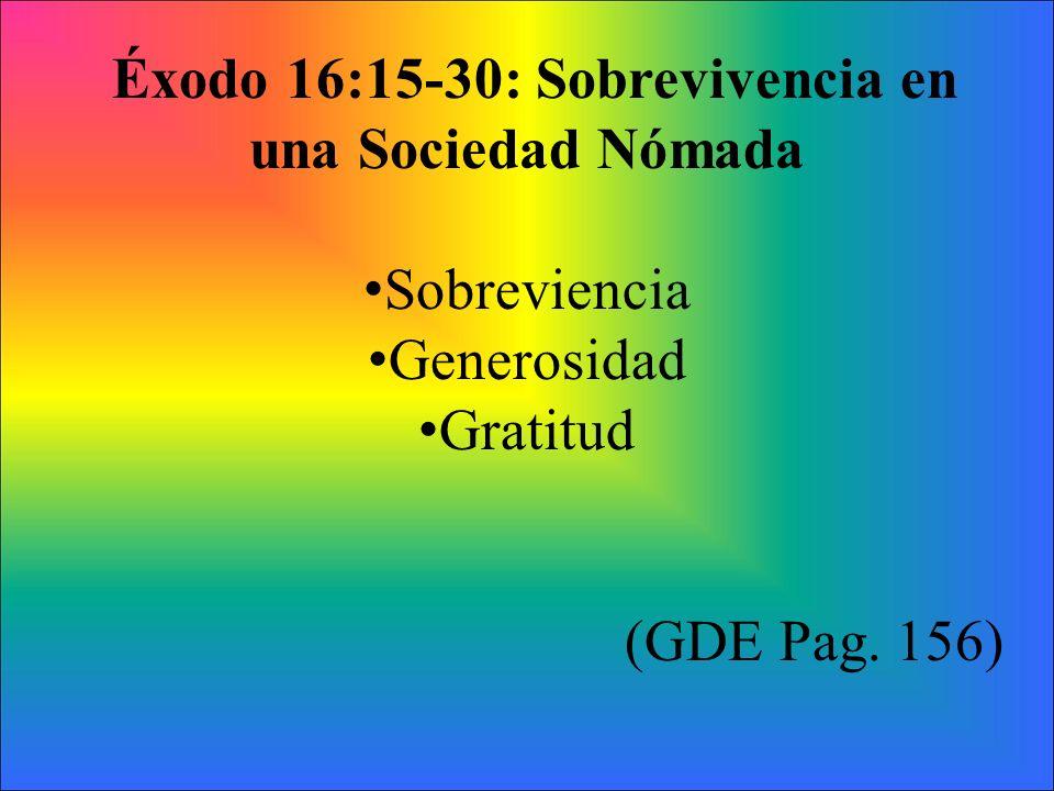 Éxodo 16:15-30: Sobrevivencia en una Sociedad Nómada Sobreviencia Generosidad Gratitud (GDE Pag. 156)