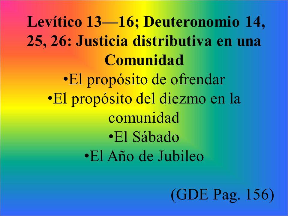 Levítico 1316; Deuteronomio 14, 25, 26: Justicia distributiva en una Comunidad El propósito de ofrendar El propósito del diezmo en la comunidad El Sáb