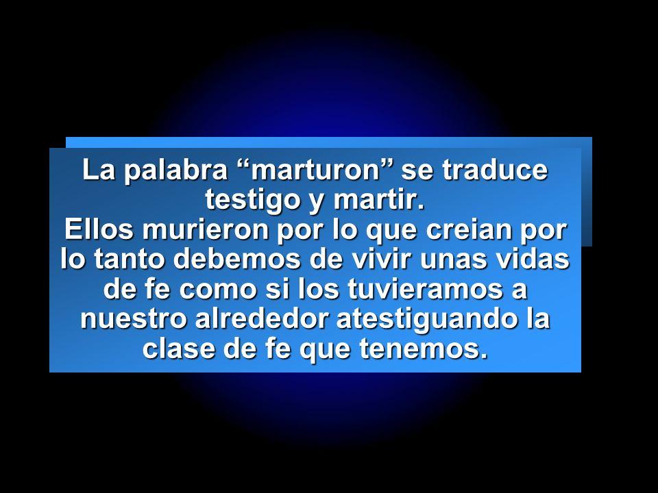 Slide 12 La palabra marturon se traduce testigo y martir. Ellos murieron por lo que creian por lo tanto debemos de vivir unas vidas de fe como si los