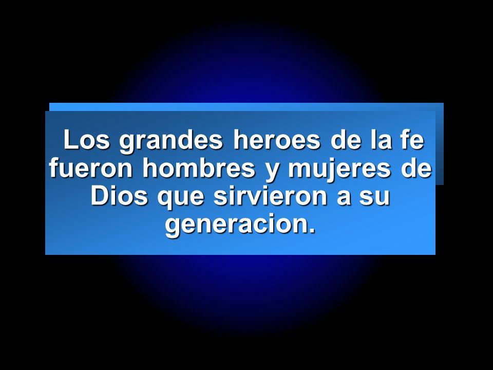 Slide 2 Los grandes heroes de la fe fueron hombres y mujeres de Dios que sirvieron a su generacion. Los grandes heroes de la fe fueron hombres y mujer