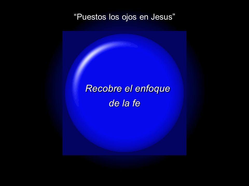Slide 25 Puestos los ojos en Jesus Recobre el enfoque Recobre el enfoque de la fe