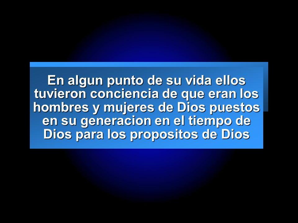 Slide 3 En algun punto de su vida ellos tuvieron conciencia de que eran los hombres y mujeres de Dios puestos en su generacion en el tiempo de Dios pa