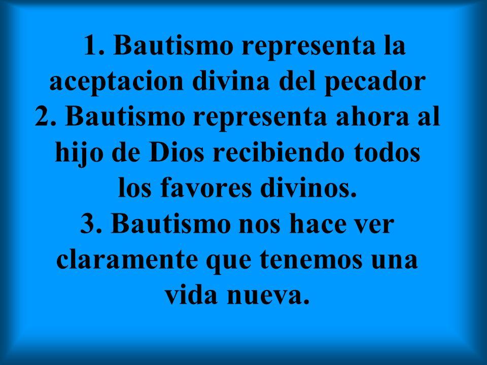 1.Bautismo representa la aceptacion divina del pecador 2.