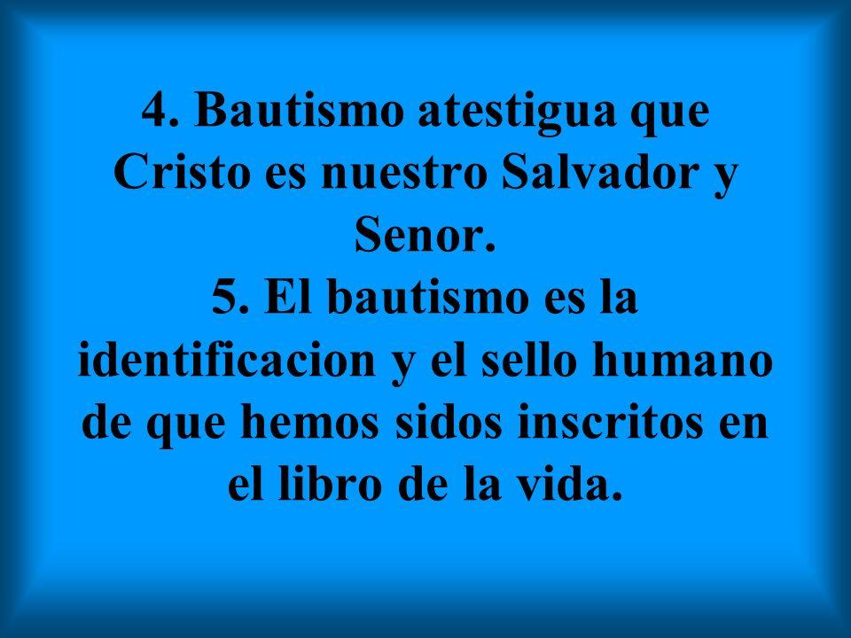 4.Bautismo atestigua que Cristo es nuestro Salvador y Senor.