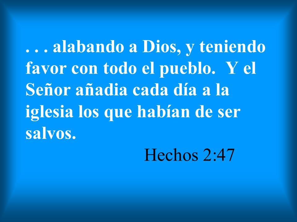 ...alabando a Dios, y teniendo favor con todo el pueblo.