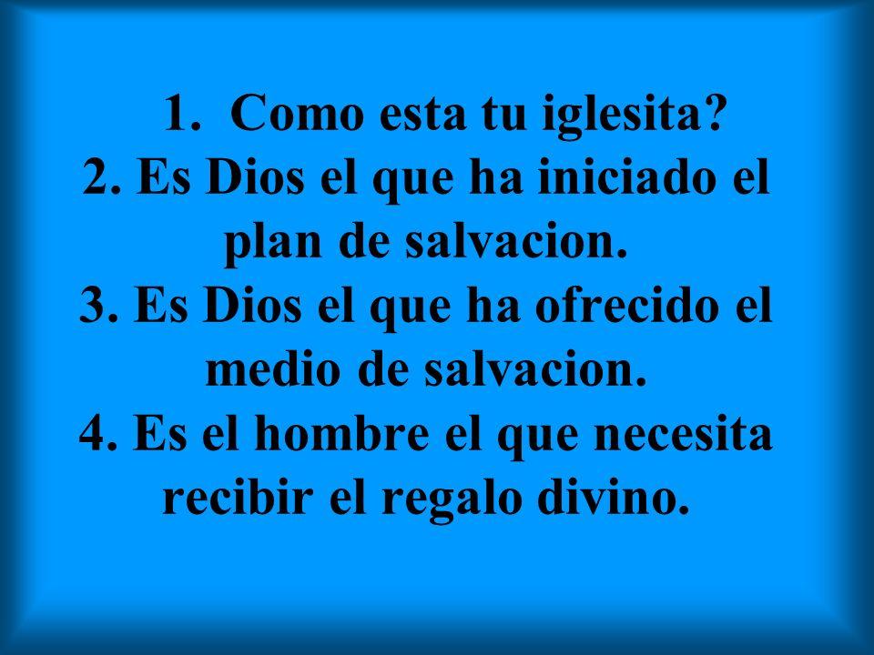 1.Como esta tu iglesita. 2. Es Dios el que ha iniciado el plan de salvacion.