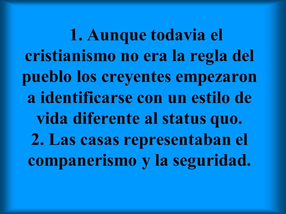 1. Aunque todavia el cristianismo no era la regla del pueblo los creyentes empezaron a identificarse con un estilo de vida diferente al status quo. 2.