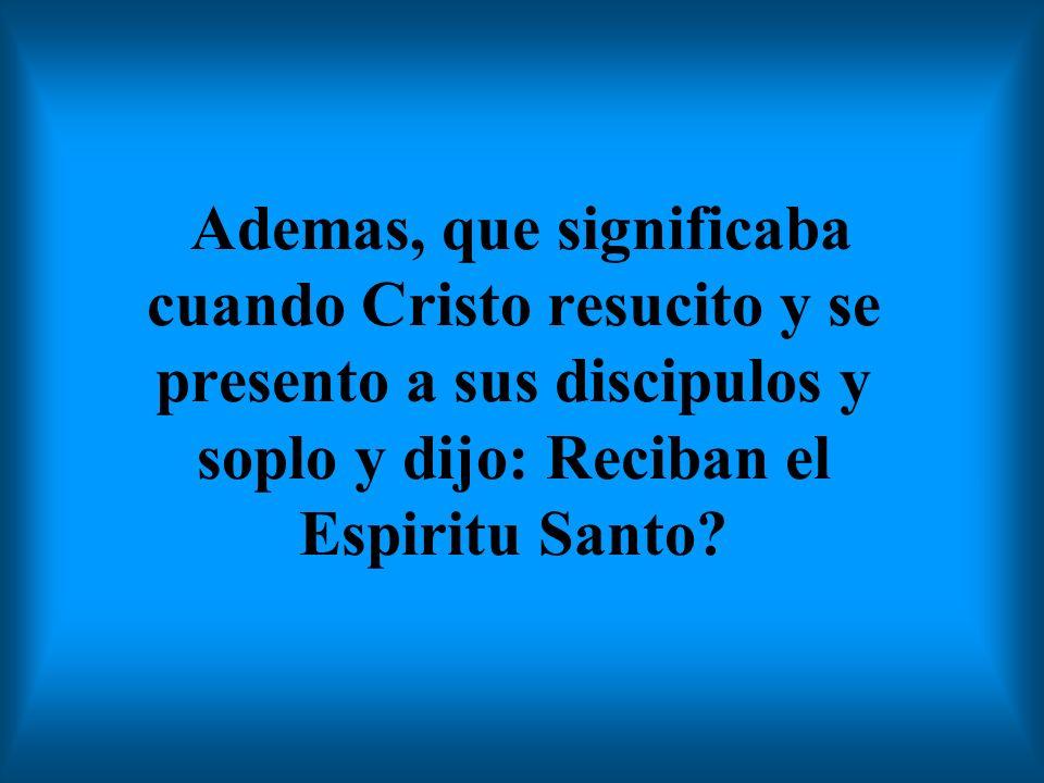 Ademas, que significaba cuando Cristo resucito y se presento a sus discipulos y soplo y dijo: Reciban el Espiritu Santo?