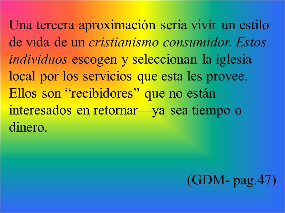 Una tercera aproximación seria vivir un estilo de vida de un cristianismo consumidor. Estos individuos escogen y seleccionan la iglesia local por los